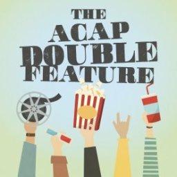 ACAP Double Feature! ACAP Film Festival!